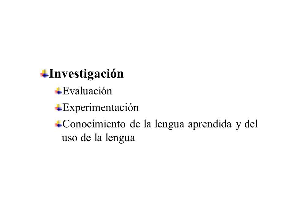 Investigación Evaluación Experimentación Conocimiento de la lengua aprendida y del uso de la lengua