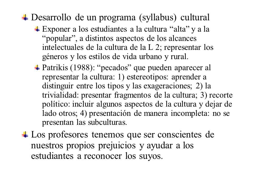 Desarrollo de un programa (syllabus) cultural Exponer a los estudiantes a la cultura alta y a la popular , a distintos aspectos de los alcances intelectuales de la cultura de la L 2; representar los géneros y los estilos de vida urbano y rural.