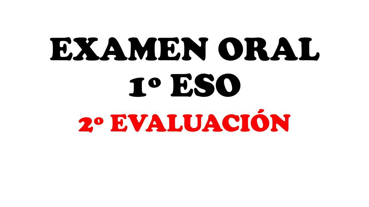 EXAMEN ORAL 1º ESO 2º EVALUACIÓN