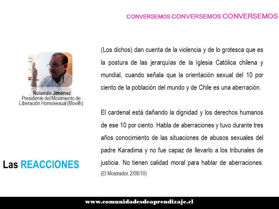 (Los dichos) dan cuenta de la violencia y de lo grotesca que es la postura de las jerarquías de la Iglesia Católica chilena y mundial, cuando señala que la orientación sexual del 10 por ciento de la población del mundo y de Chile es una aberración.