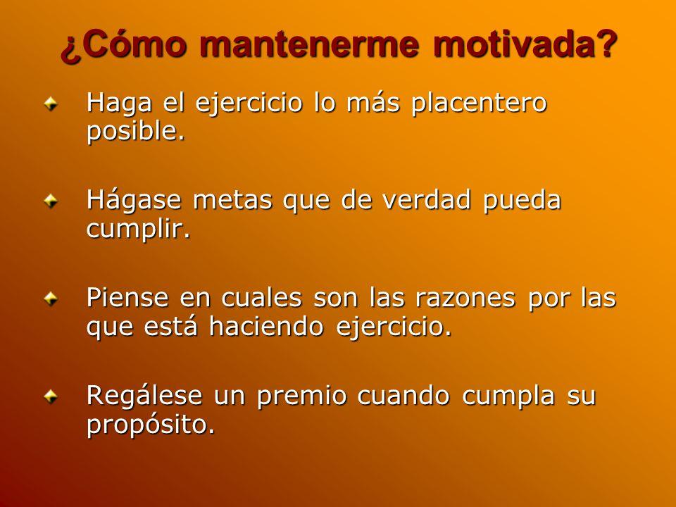 ¿Cómo mantenerme motivada. Haga el ejercicio lo más placentero posible.