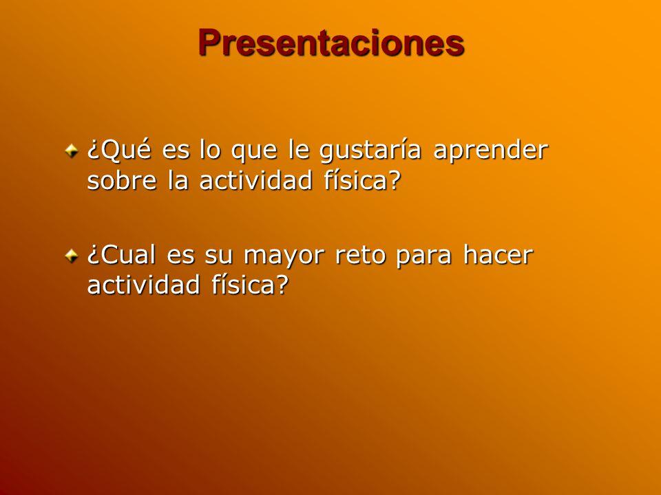 Presentaciones ¿Qué es lo que le gustaría aprender sobre la actividad física.