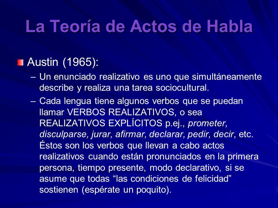 La Teoría de Actos de Habla Austin (1965): – –Un enunciado realizativo es uno que simultáneamente describe y realiza una tarea sociocultural.
