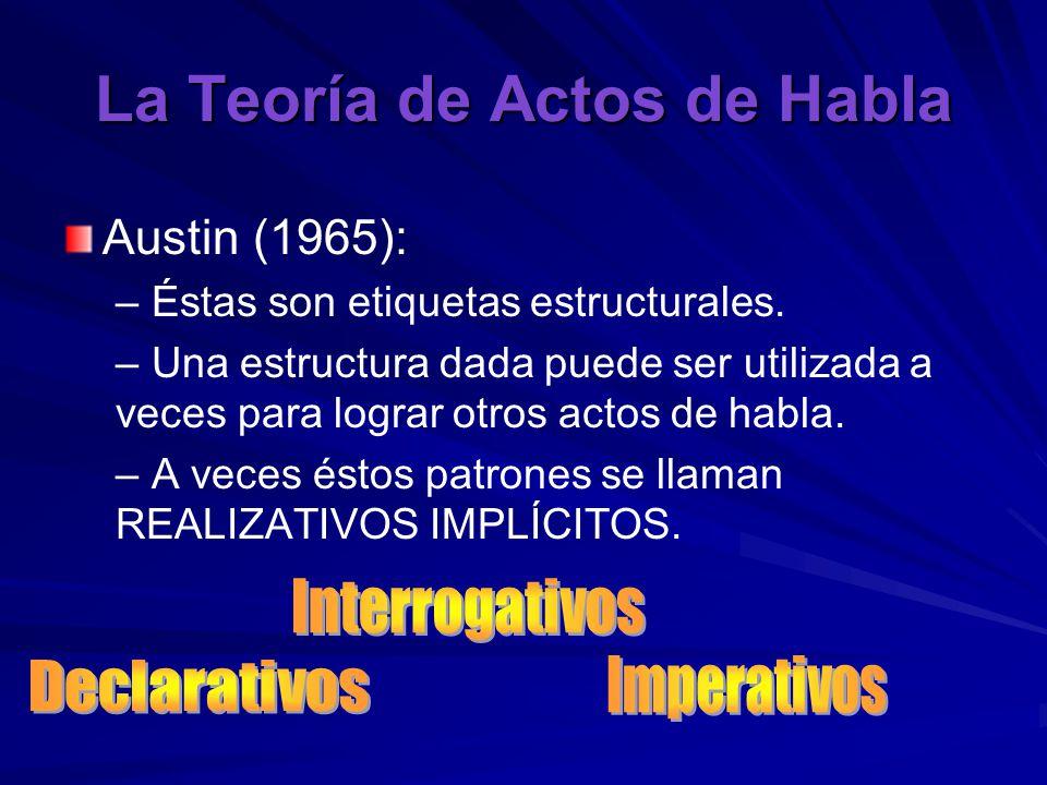 La Teoría de Actos de Habla Austin (1965): – – Éstas son etiquetas estructurales.