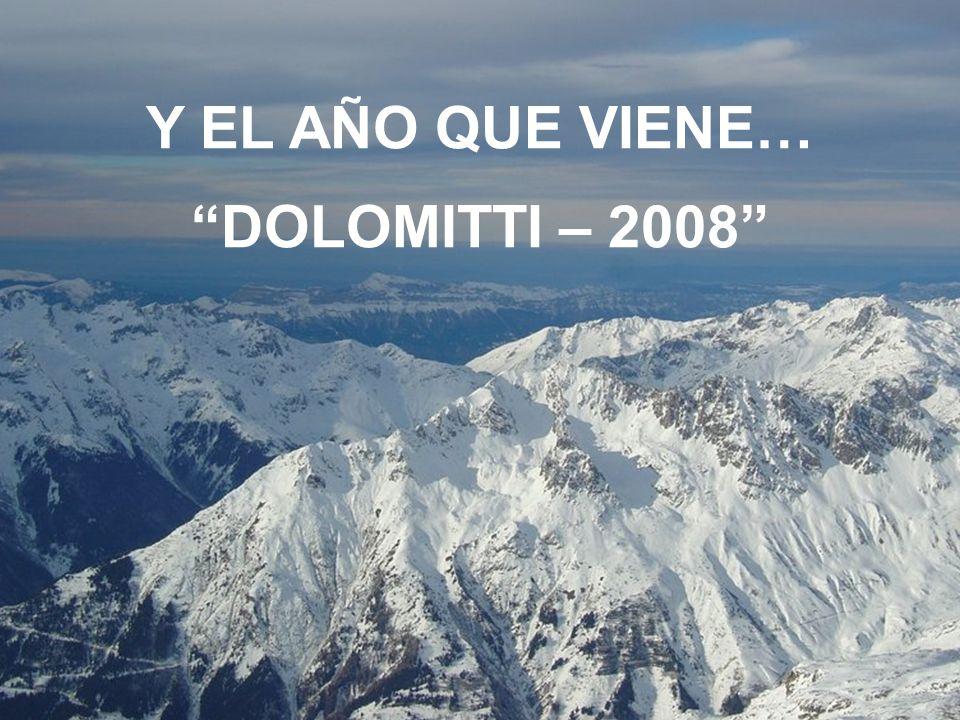 Y EL AÑO QUE VIENE… DOLOMITTI – 2008