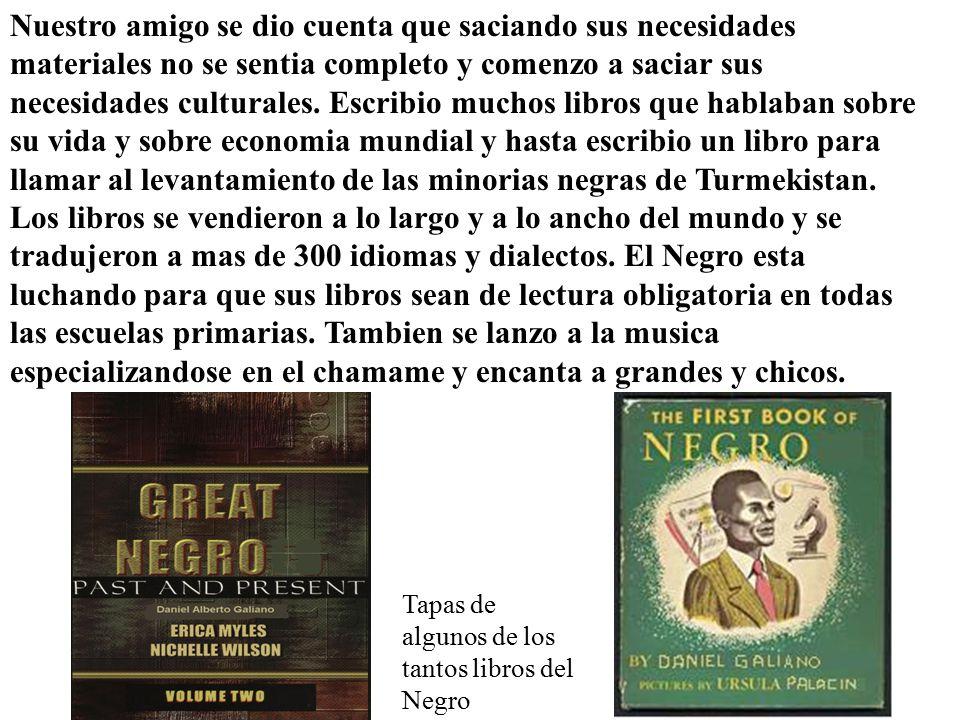 Tapas de algunos de los tantos libros del Negro Nuestro amigo se dio cuenta que saciando sus necesidades materiales no se sentia completo y comenzo a saciar sus necesidades culturales.