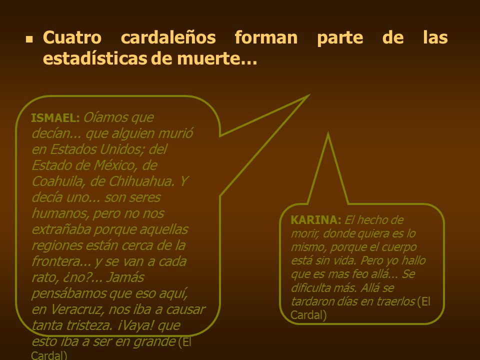 Cuatro cardaleños forman parte de las estadísticas de muerte… KARINA: El hecho de morir, donde quiera es lo mismo, porque el cuerpo está sin vida.
