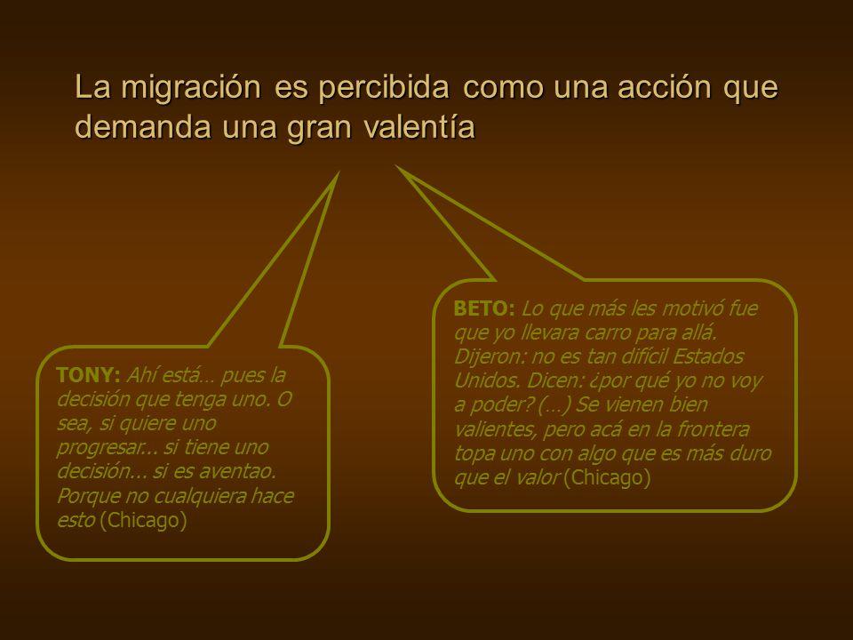 La migración es percibida como una acción que demanda una gran valentía TONY: Ahí está… pues la decisión que tenga uno.