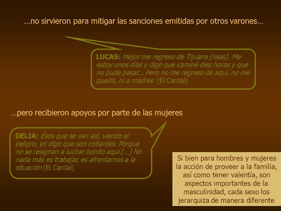 …no sirvieron para mitigar las sanciones emitidas por otros varones… …pero recibieron apoyos por parte de las mujeres LUCAS: Mejor me regreso de Tijuana [risas].