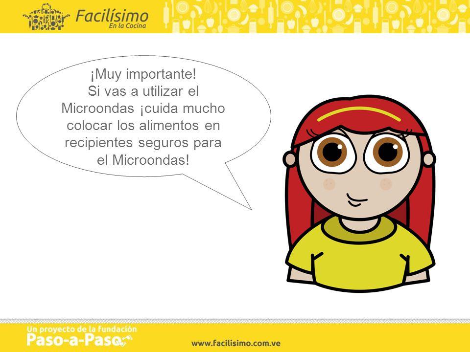 ¡Muy importante! Si vas a utilizar el Microondas ¡cuida mucho colocar los alimentos en recipientes seguros para el Microondas!