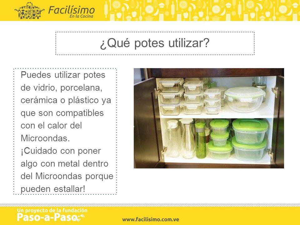 ¿Qué potes utilizar? Puedes utilizar potes de vidrio, porcelana, cerámica o plástico ya que son compatibles con el calor del Microondas. ¡Cuidado con