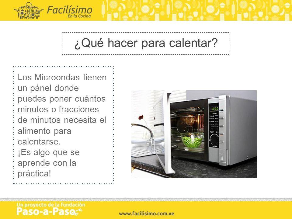 ¿Qué hacer para calentar? Los Microondas tienen un pánel donde puedes poner cuántos minutos o fracciones de minutos necesita el alimento para calentar