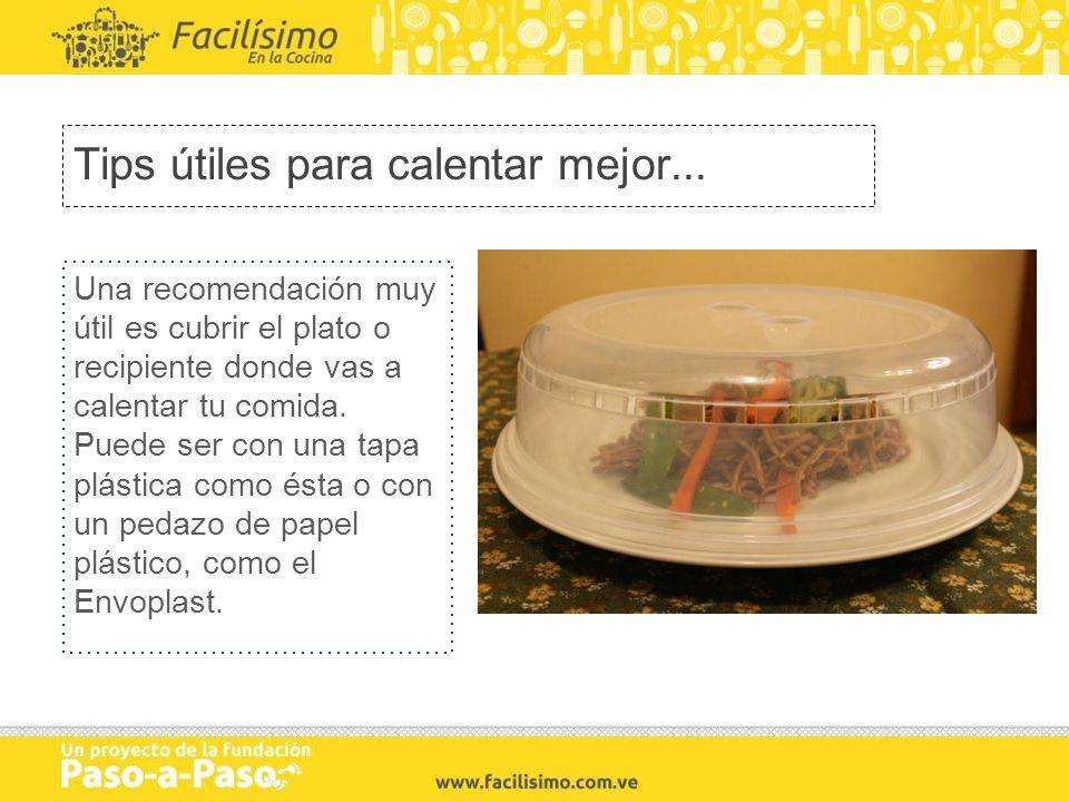 Tips útiles para calentar mejor... Una recomendación muy útil es cubrir el plato o recipiente donde vas a calentar tu comida. Puede ser con una tapa p