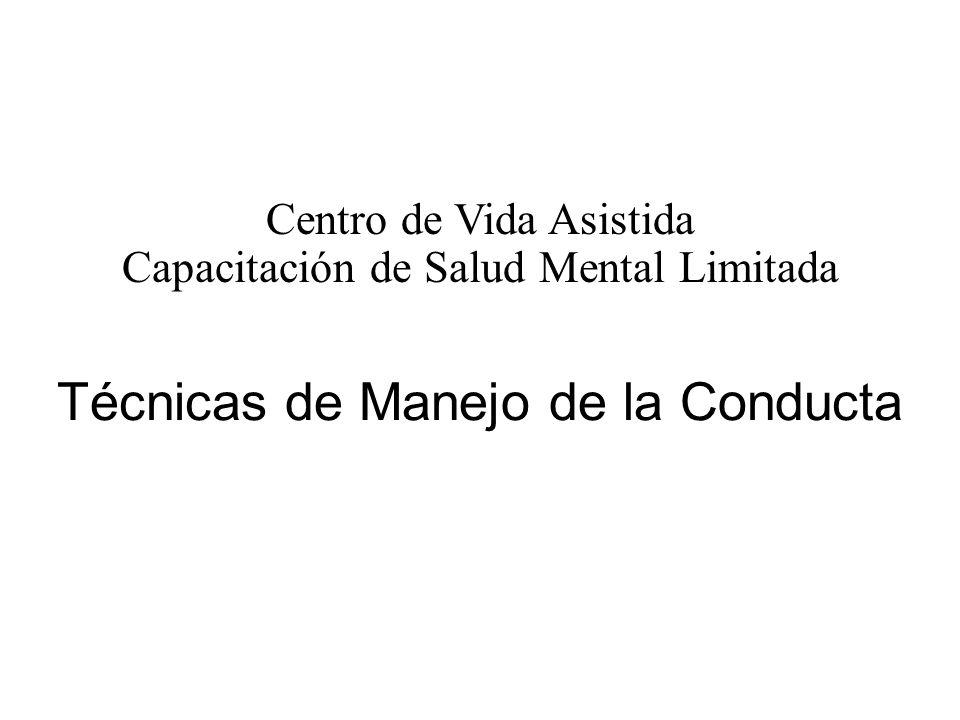 Técnicas de Manejo de la Conducta Centro de Vida Asistida Capacitación de Salud Mental Limitada