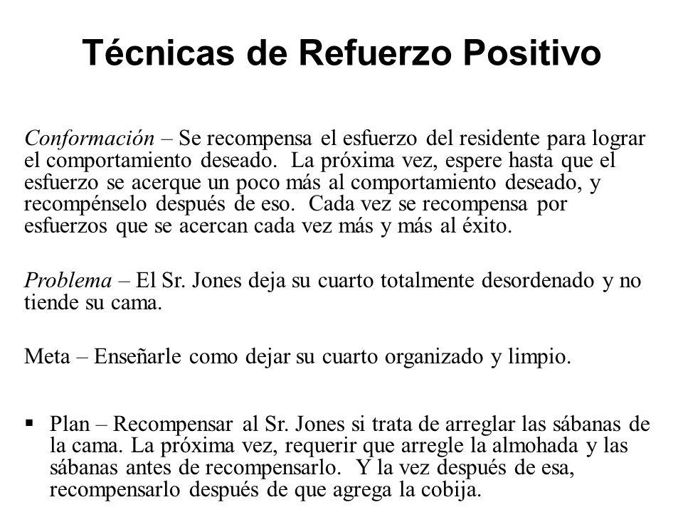 Técnicas de Refuerzo Positivo Conformación – Se recompensa el esfuerzo del residente para lograr el comportamiento deseado.