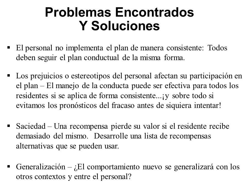 Problemas Encontrados Y Soluciones  El personal no implementa el plan de manera consistente: Todos deben seguir el plan conductual de la misma forma.