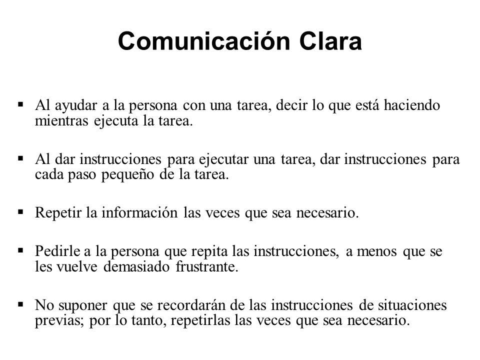 Comunicación Clara  Al ayudar a la persona con una tarea, decir lo que está haciendo mientras ejecuta la tarea.