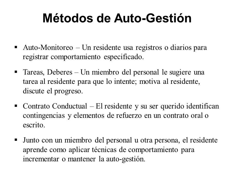 Métodos de Auto-Gestión  Auto-Monitoreo – Un residente usa registros o diarios para registrar comportamiento especificado.