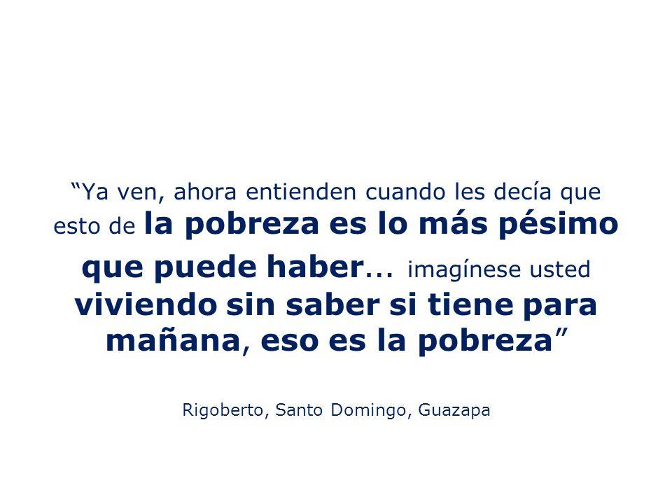 Ya ven, ahora entienden cuando les decía que esto de la pobreza es lo más pésimo que puede haber … imagínese usted viviendo sin saber si tiene para mañana, eso es la pobreza Rigoberto, Santo Domingo, Guazapa