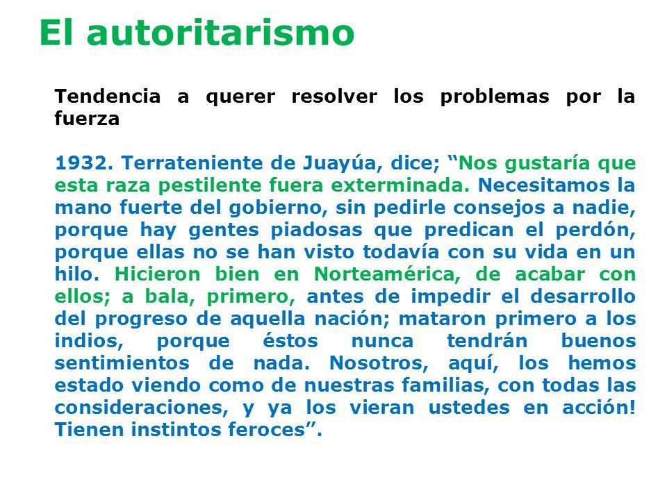 El autoritarismo Tendencia a querer resolver los problemas por la fuerza 1932.