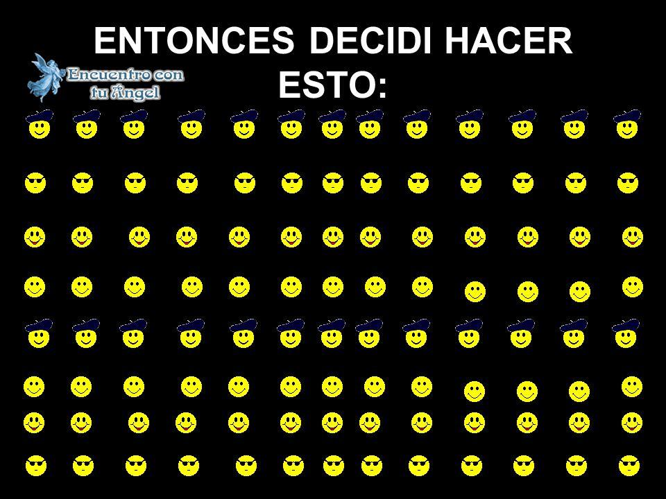 ENTONCES DECIDI HACER ESTO: