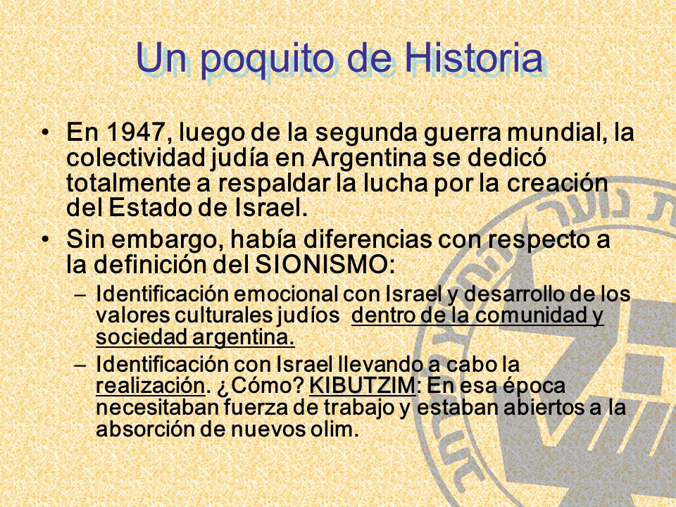 En 1947, luego de la segunda guerra mundial, la colectividad judía en Argentina se dedicó totalmente a respaldar la lucha por la creación del Estado de Israel.