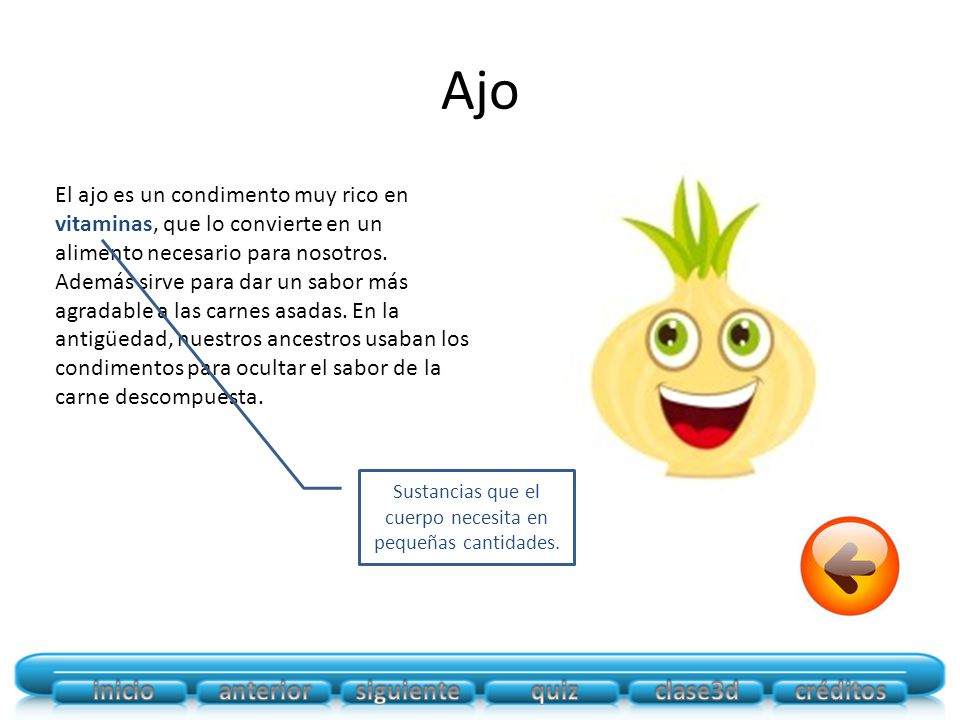 Ajo El ajo es un condimento muy rico en vitaminas, que lo convierte en un alimento necesario para nosotros.