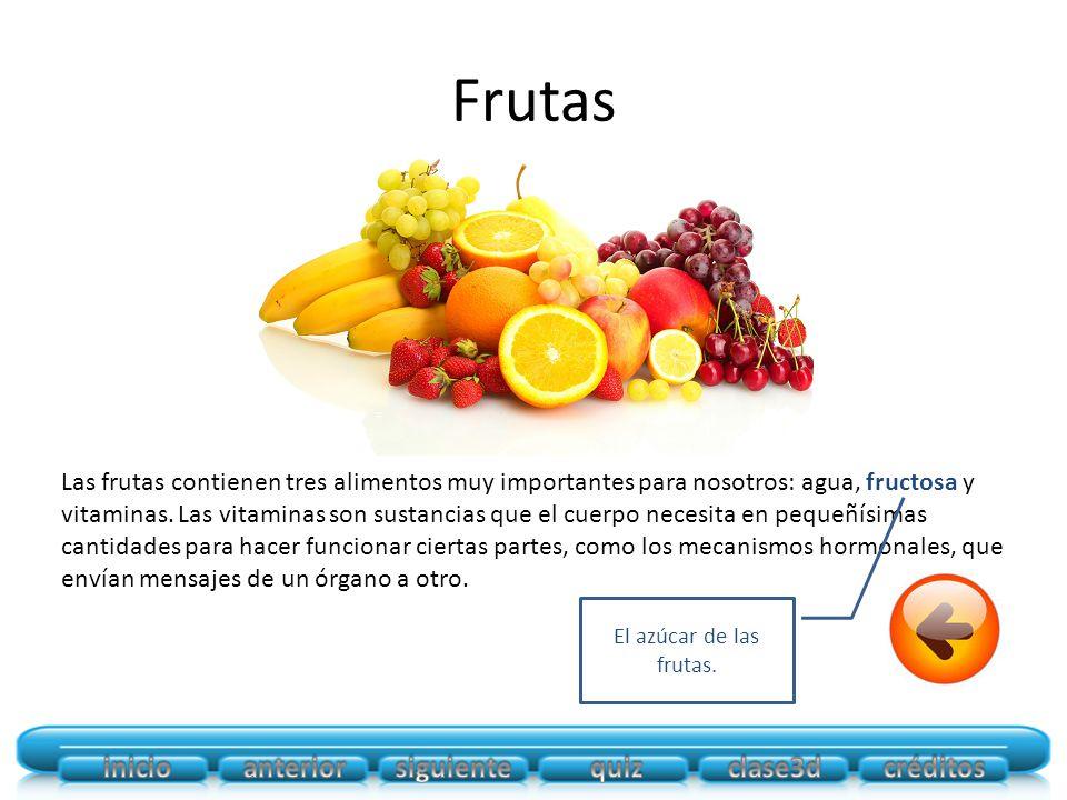 Frutas Las frutas contienen tres alimentos muy importantes para nosotros: agua, fructosa y vitaminas.