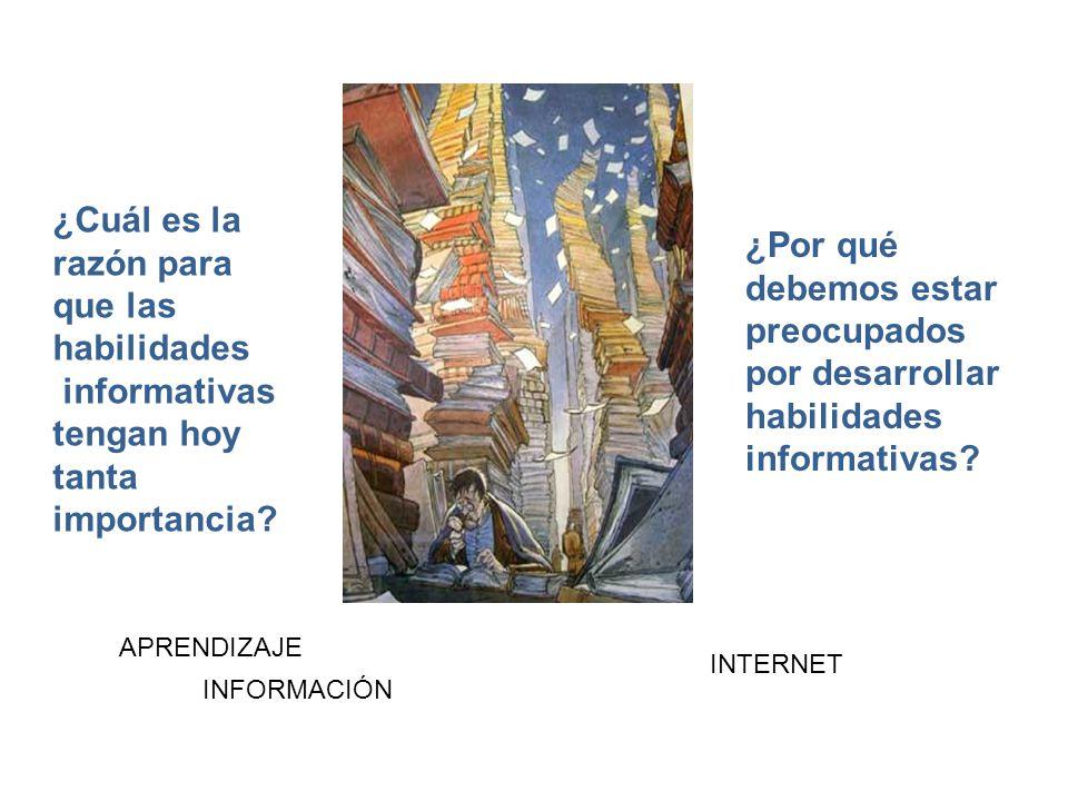 ¿Cuál es la razón para que las habilidades informativas tengan hoy tanta importancia.
