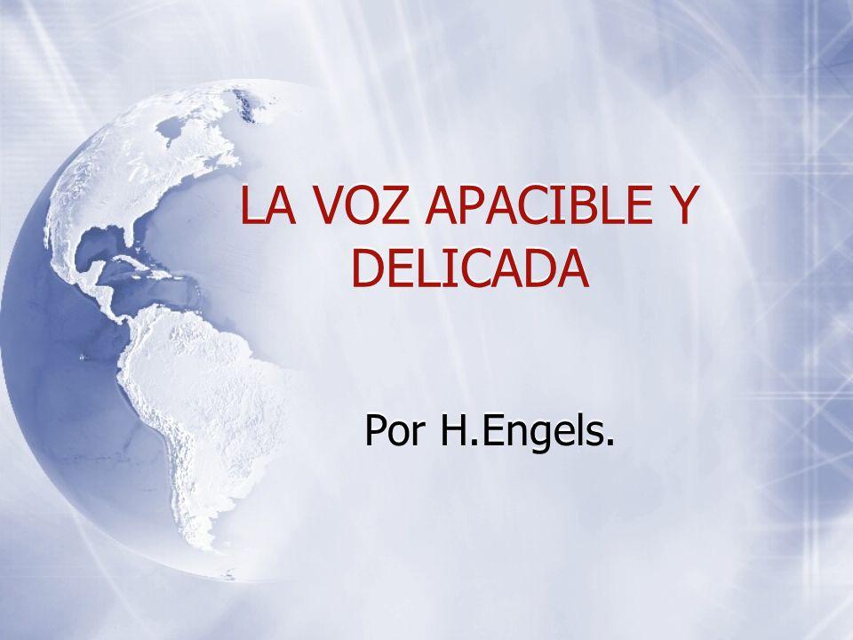 LA VOZ APACIBLE Y DELICADA Por H.Engels.