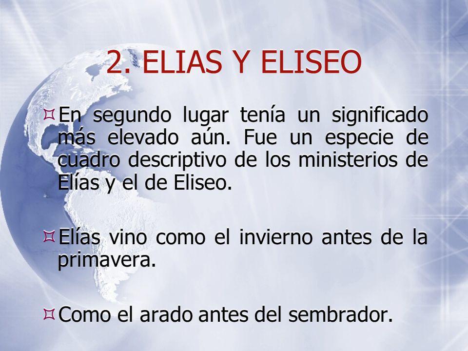 2. ELIAS Y ELISEO  En segundo lugar tenía un significado más elevado aún.