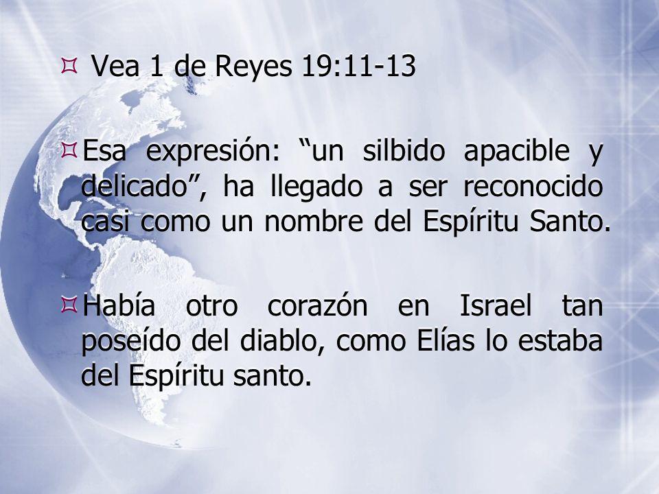 Vea 1 de Reyes 19:11-13  Esa expresión: un silbido apacible y delicado , ha llegado a ser reconocido casi como un nombre del Espíritu Santo.