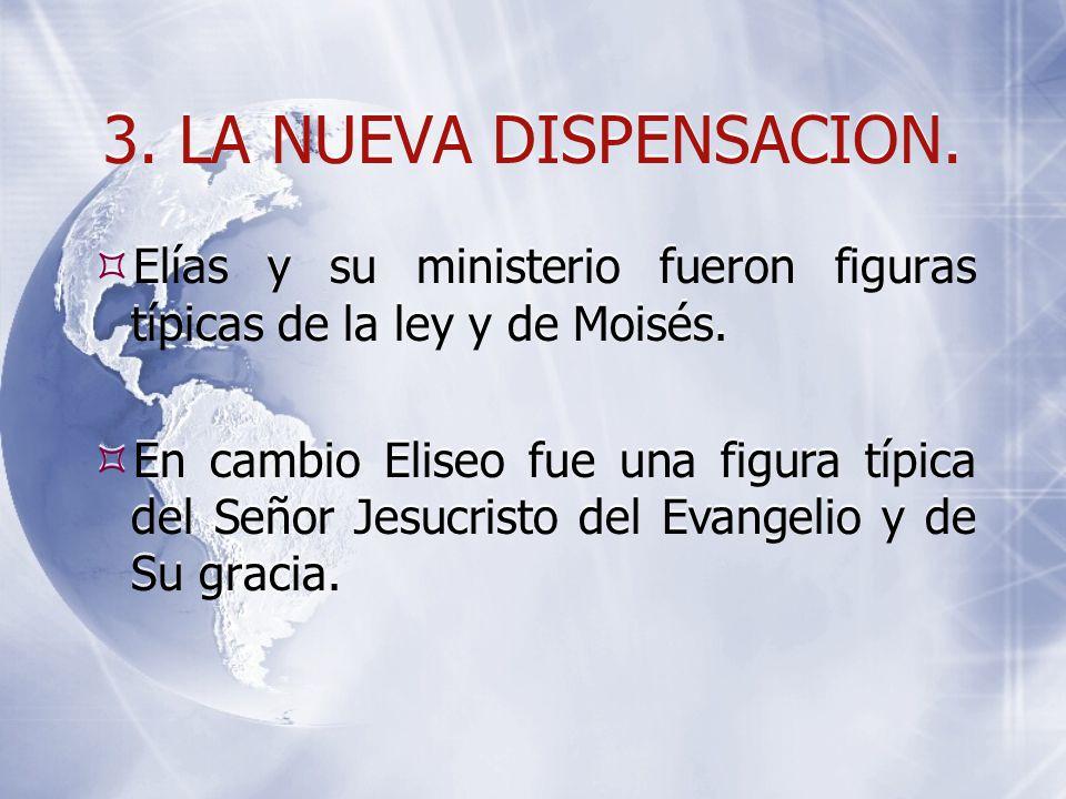 3. LA NUEVA DISPENSACION.  Elías y su ministerio fueron figuras típicas de la ley y de Moisés.