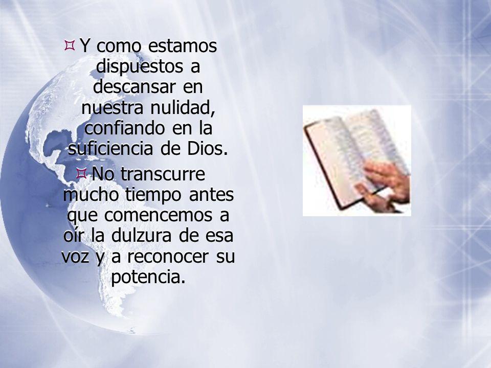  Y como estamos dispuestos a descansar en nuestra nulidad, confiando en la suficiencia de Dios.