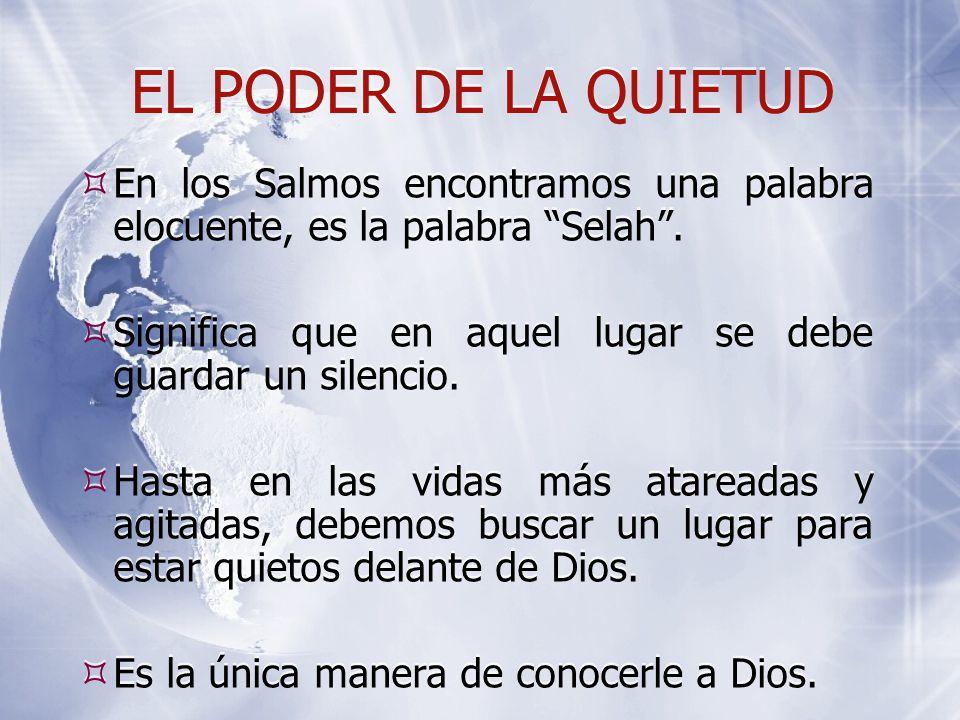 EL PODER DE LA QUIETUD  En los Salmos encontramos una palabra elocuente, es la palabra Selah .