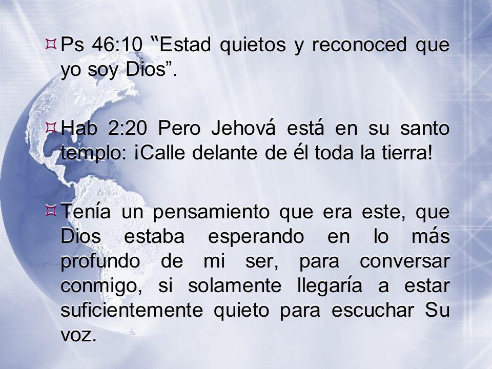  Ps 46:10 Estad quietos y reconoced que yo soy Dios .