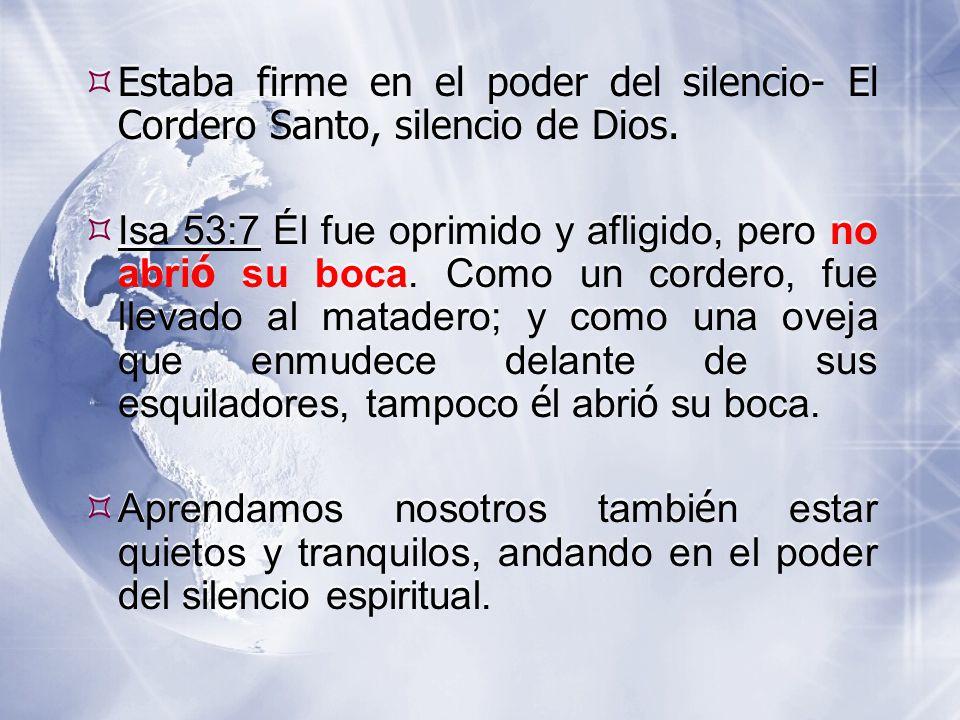  Estaba firme en el poder del silencio- El Cordero Santo, silencio de Dios.