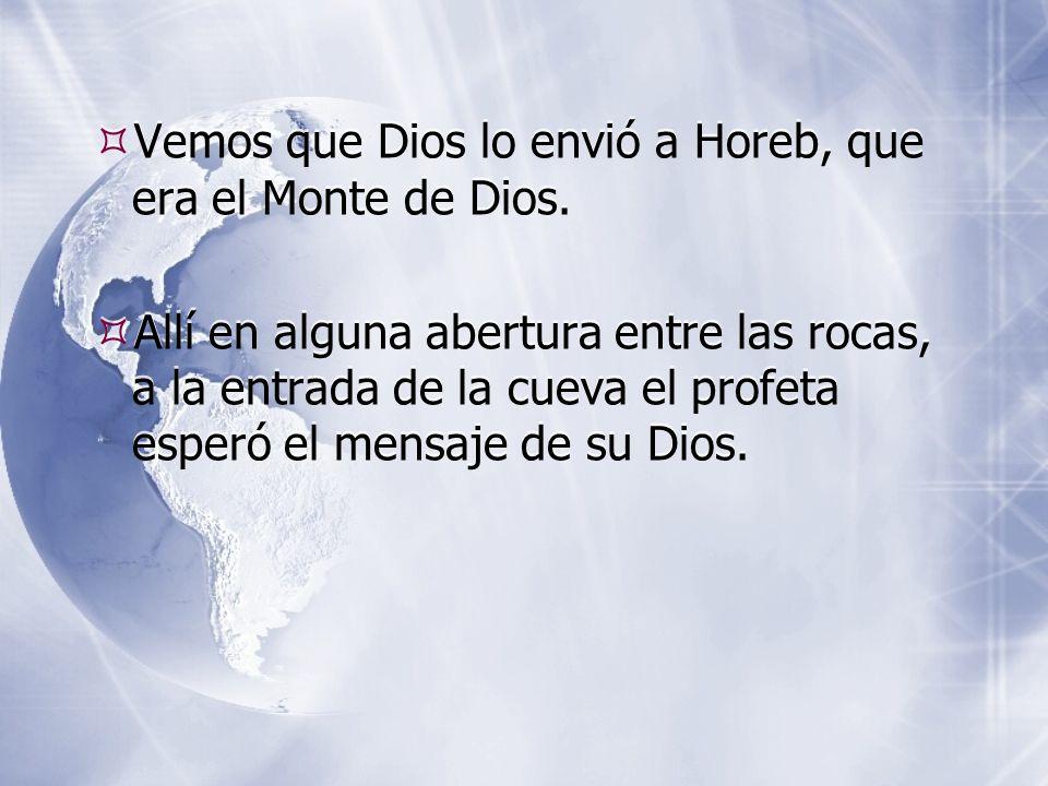  Vemos que Dios lo envió a Horeb, que era el Monte de Dios.