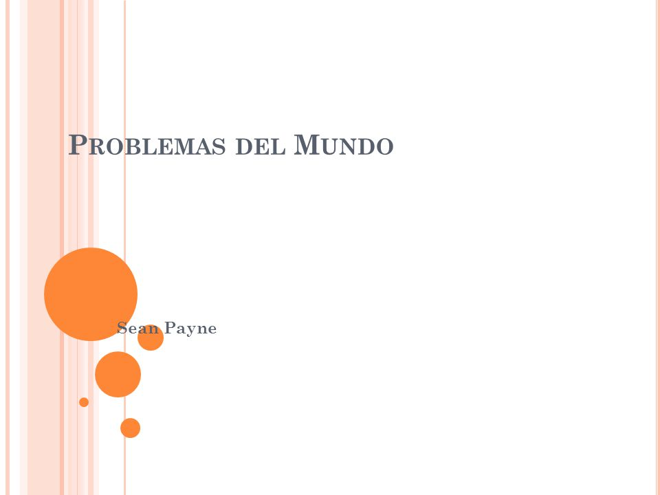 P ROBLEMAS DEL M UNDO Sean Payne