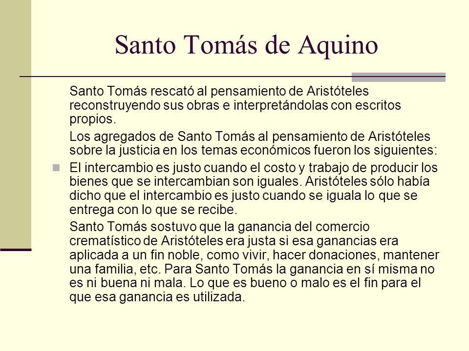 Santo Tomás de Aquino Santo Tomás rescató al pensamiento de Aristóteles reconstruyendo sus obras e interpretándolas con escritos propios.