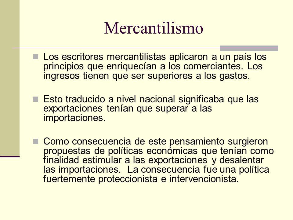 Mercantilismo Los escritores mercantilistas aplicaron a un país los principios que enriquecían a los comerciantes.