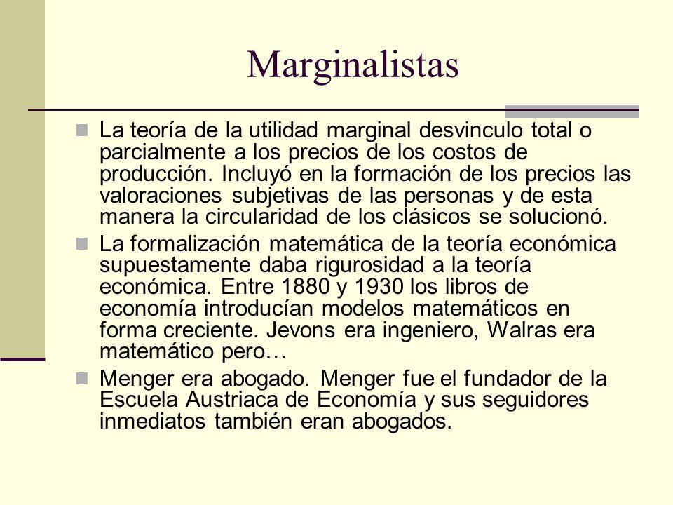 Marginalistas La teoría de la utilidad marginal desvinculo total o parcialmente a los precios de los costos de producción.