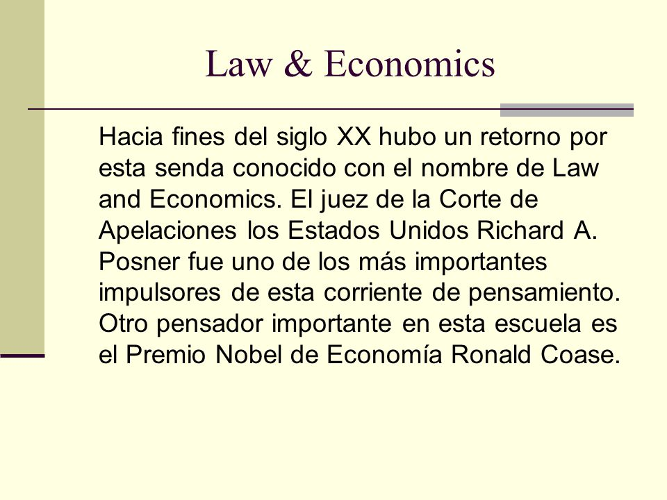Law & Economics Hacia fines del siglo XX hubo un retorno por esta senda conocido con el nombre de Law and Economics.