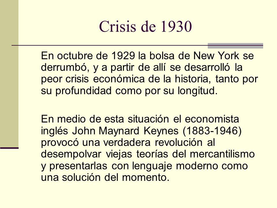 Crisis de 1930 En octubre de 1929 la bolsa de New York se derrumbó, y a partir de allí se desarrolló la peor crisis económica de la historia, tanto por su profundidad como por su longitud.
