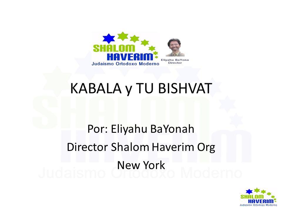 KABALA y TU BISHVAT Por: Eliyahu BaYonah Director Shalom Haverim Org New York