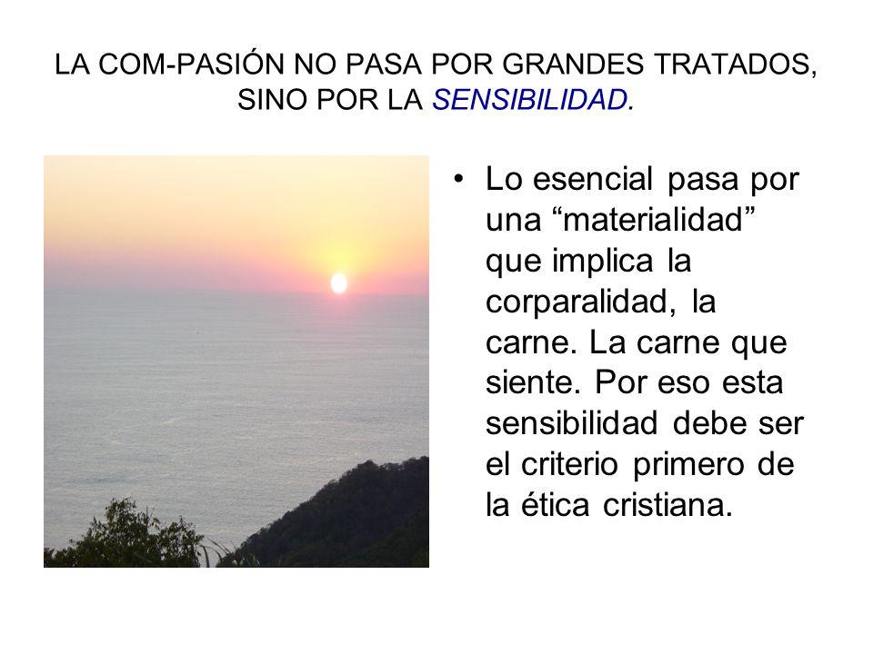 LA COM-PASIÓN NO PASA POR GRANDES TRATADOS, SINO POR LA SENSIBILIDAD.