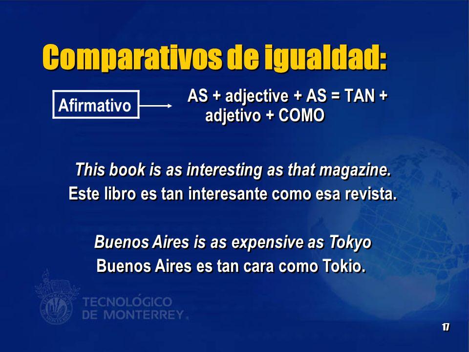 17 Comparativos de igualdad: Afirmativo AS + adjective + AS = TAN + adjetivo + COMO This book is as interesting as that magazine.