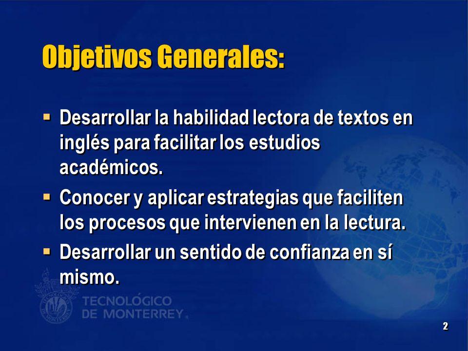 2 Objetivos Generales:  Desarrollar la habilidad lectora de textos en inglés para facilitar los estudios académicos.