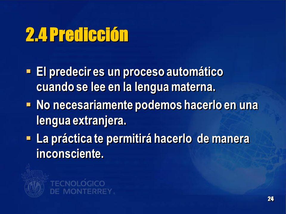 24 2.4 Predicción  El predecir es un proceso automático cuando se lee en la lengua materna.