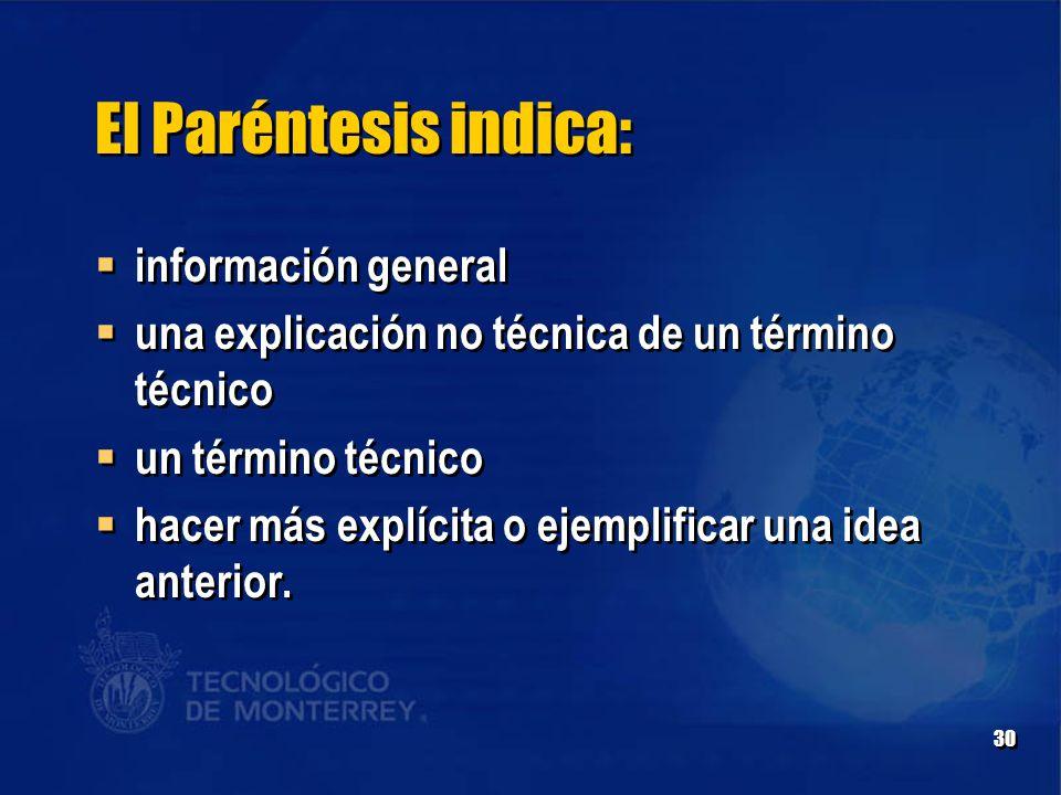 30 El Paréntesis indica:  información general  una explicación no técnica de un término técnico  un término técnico  hacer más explícita o ejemplificar una idea anterior.